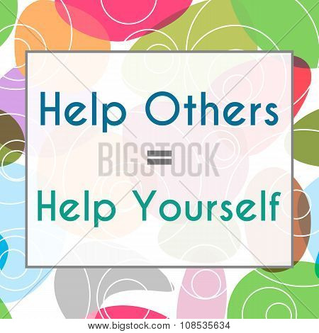 Help Others Help Yourself Colorful Background