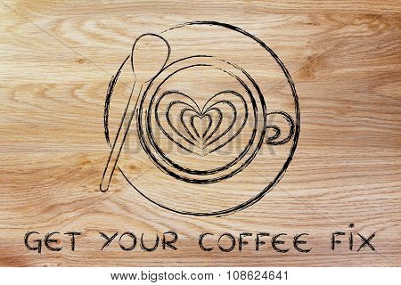 Cup Of Cappuccino With Heart Design And Text Get Your Coffee Fix