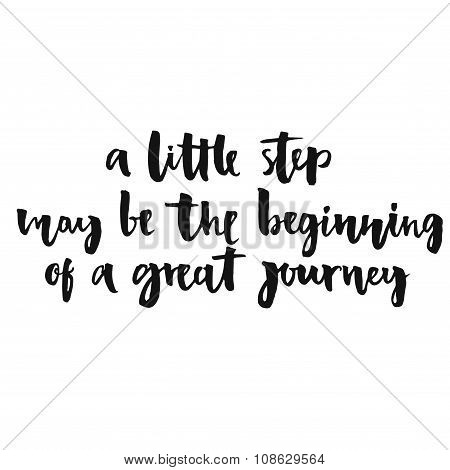 A little step may be the beginning of a great journey. Inspirational quote, positive saying.  Modern