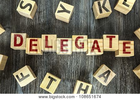 Wooden Blocks with the text: Delegate