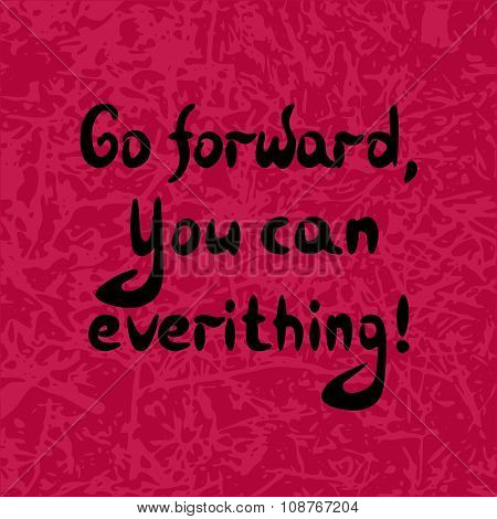 Motivating expression Go forward, you can everything