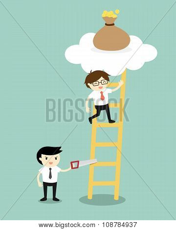 Businessman is climbing the ladder for get a bag of money but another business man sawing a ladder.