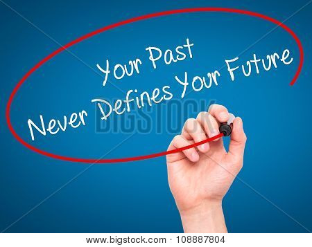 Man Hand writing Your Past Never Defines Your Future with black marker on visual screen.