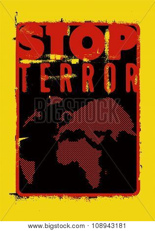 Stop terror. Typographic grunge protest poster. Vector illustration.
