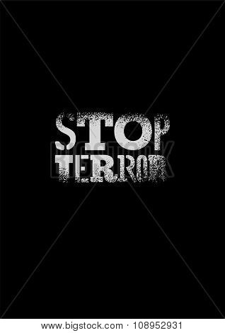 Stop terror. Typographic graffiti protest poster. Vector illustration.