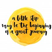 Постер, плакат: A little step may be the beginning of a great journey Inspirational quote positive saying Modern