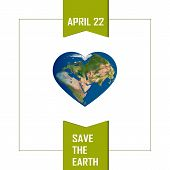 Poster With Earth Day. Earth In Heart Shape. Illustration Of Our Planet With Words, Save The Earth.  poster