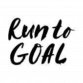 Run To Goal Hand Drawn Ink Lettering. Inspiring And Motivating Phrase. Phrase Design Element For Pos poster