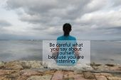 Inspirational Meditation Quote- Be Careful What You Say About Yourself, Because You Are Listening. W poster