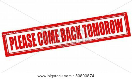 Please Come Back Tomorrow