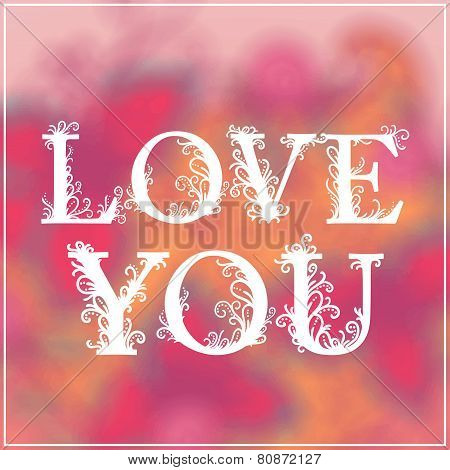 Love You Text on Blurred background with floral ornament. Valentines Day Backdrop.