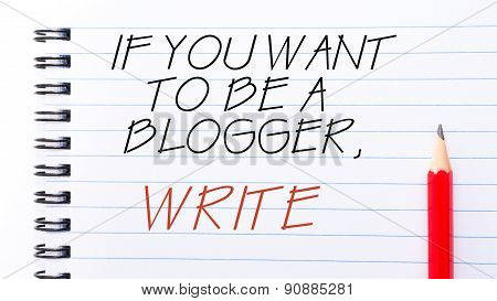 If You Want To Be A Blogger, Write