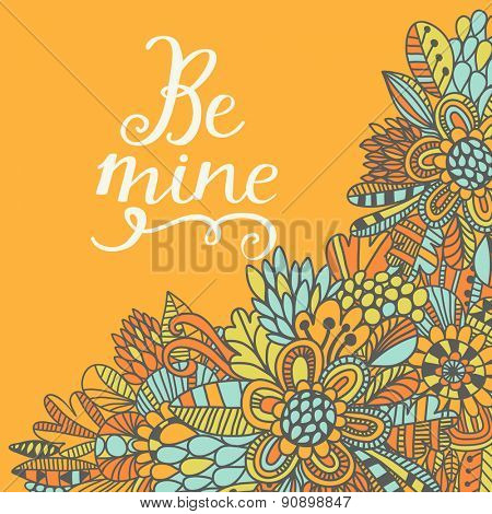 Be mine concept card. Cute romantic background. Lovely card with bright flowers in vector