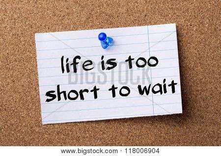 Life Is Too Short To Wait - Teared Note Paper  Pinned On Bulletin Board