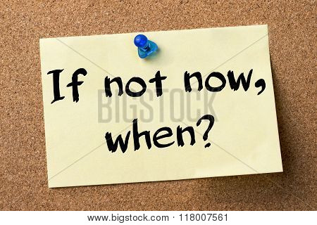 If Not Now, When? - Adhesive Label Pinned On Bulletin Board