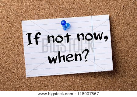 If Not Now, When? - Teared Note Paper  Pinned On Bulletin Board