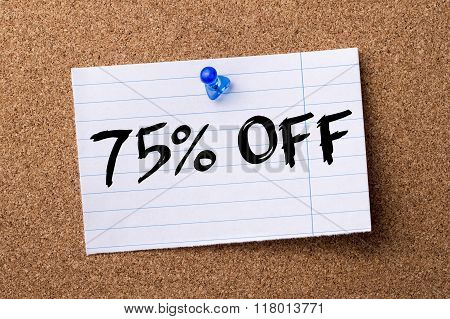 75 Percent Off - Teared Note Paper  Pinned On Bulletin Board