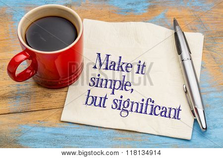 Make it simple, but significant - inspirational advice on a napkin with a cup of coffee.