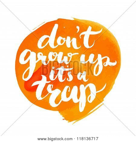 Don't grow up, it's a trap.  Fun quote about age for kid t-shirts, geek posters and cards.