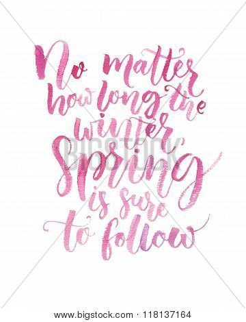 No matter how long the winter, spring is sure to follow. Inspirational quote about seasons. Brush ca