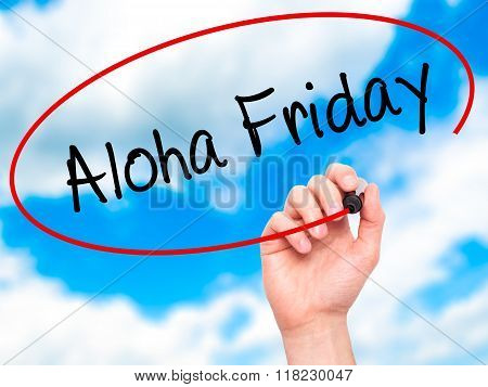 Man Hand Writing Aloha Friday With Black Marker On Visual Screen