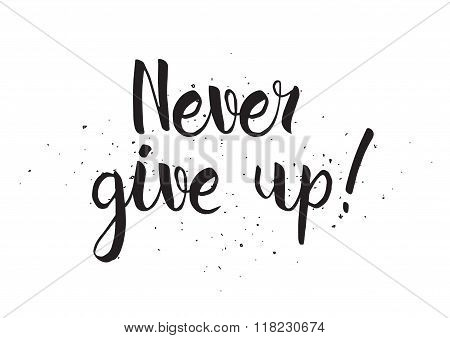 Never give up inscription. Greeting card with calligraphy. Hand drawn design. Black and white.