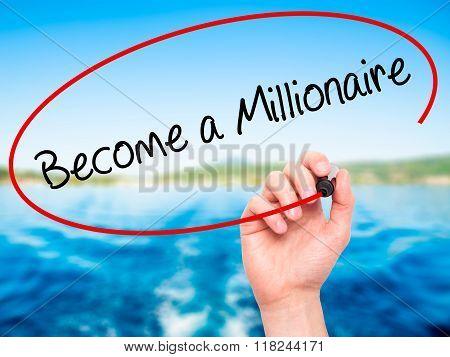 Man Hand Writing Become A Millionaire With Black Marker On Visual Screen