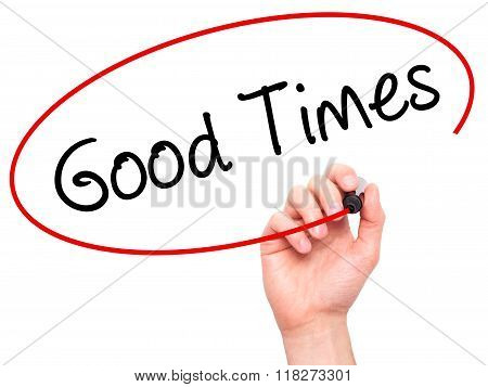 Man Hand Writing Good Times With Black Marker On Visual Screen