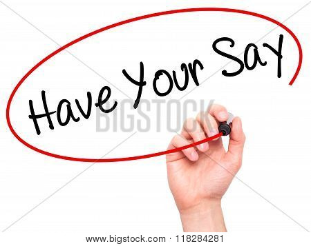 Man Hand Writing Have Your Say With Black Marker On Visual Screen