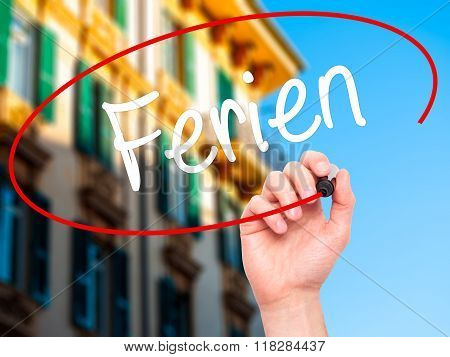 Man Hand Writing Ferien  (vacation In German) With Black Marker On Visual Screen