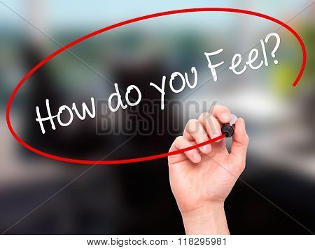 Man Hand Writing How Do You Feel? With Black Marker On Visual Screen