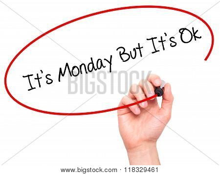 Man Hand Writing It's Monday But It's Ok With Black Marker On Visual Screen