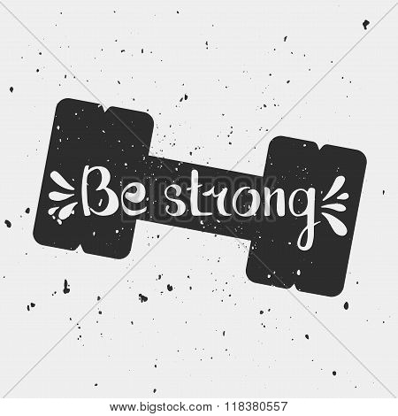 Be strong. Hand lettering quote. Hand drawn typography poster