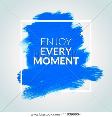 Motivation square blue acrylic stroke poster Enjoy Every Moment. Text lettering of an inspirational