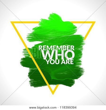 Motivation triangle acrylic stroke poster Remember Who You Are. Text lettering of an inspirational s
