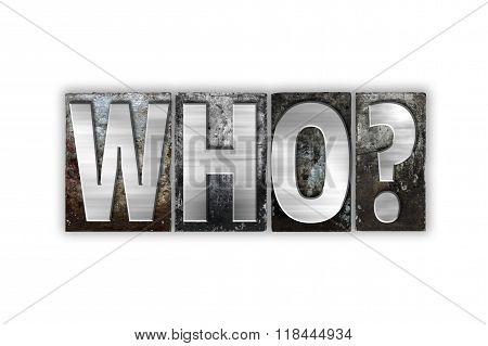Who Concept Isolated Metal Letterpress Type