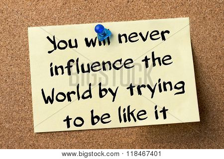 You Will Never Influence The World By Trying To Be Like It - Adhesive Label Pinned On Bulletin Board