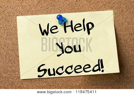 We Help You Succeed! - Adhesive Label Pinned On Bulletin Board