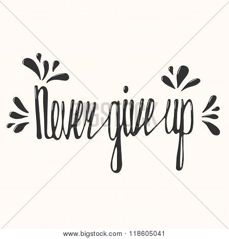 Never give up. Inspirational quote