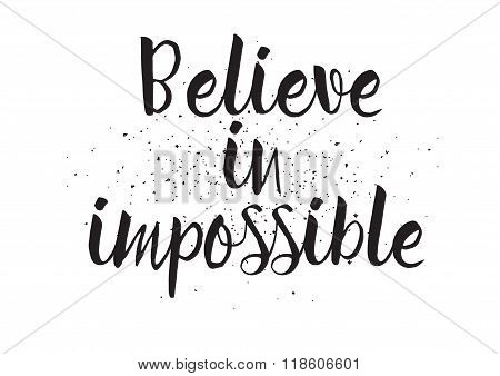 Believe in impossible inscription. Greeting card with calligraphy. Hand drawn design. Black and whit