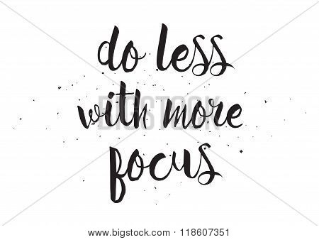 Do less with more focus inscription. Greeting card with calligraphy. Hand drawn design. Black and wh