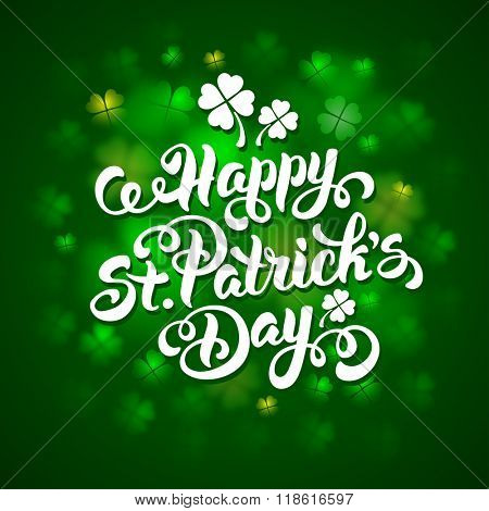 Saint Patricks Day Card Design with Calligraphic Lettering Inscription Happy St Patricks Day on Green Blurred Background with Shamrock. Vector Illustration.