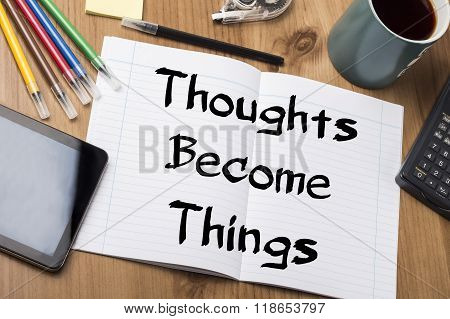 Thoughts Become Things - Note Pad With Text
