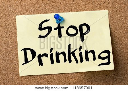 Stop Drinking - Adhesive Label Pinned On Bulletin Board