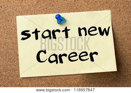 Start New Career - Adhesive Label Pinned On Bulletin Board