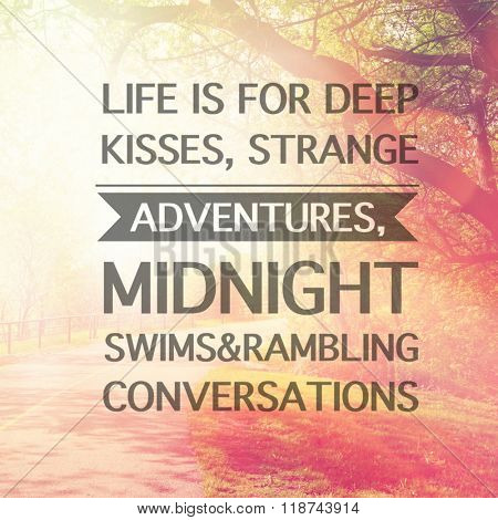 Inspirational Typographic Quote - Life is for deep kisses, Strange adventure, midnight swims & Rambling conversations