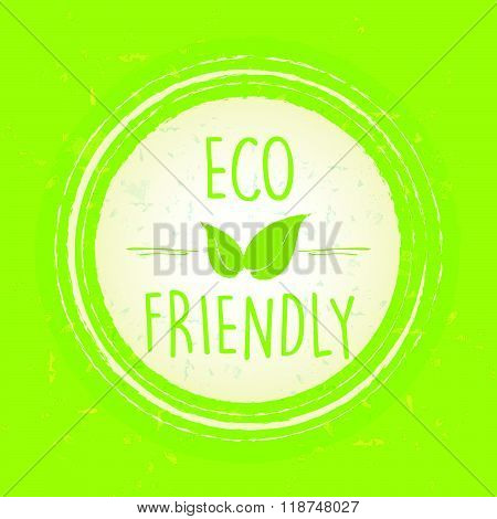 eco friendly with leaf sign in circle over green old paper background, vector