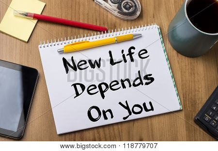 New Life Depends On You - Note Pad With Text
