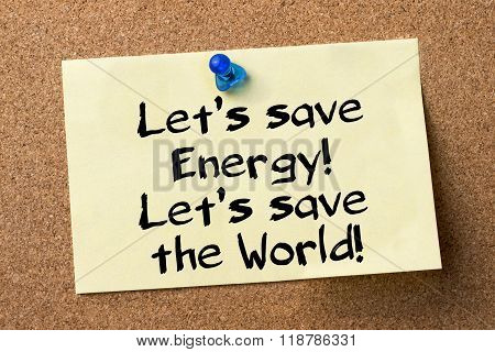 Let's Save Energy! Let's Save The World! - Adhesive Label Pinned On Bulletin Board
