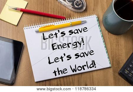 Let's Save Energy! Let's Save The World! - Note Pad With Text
